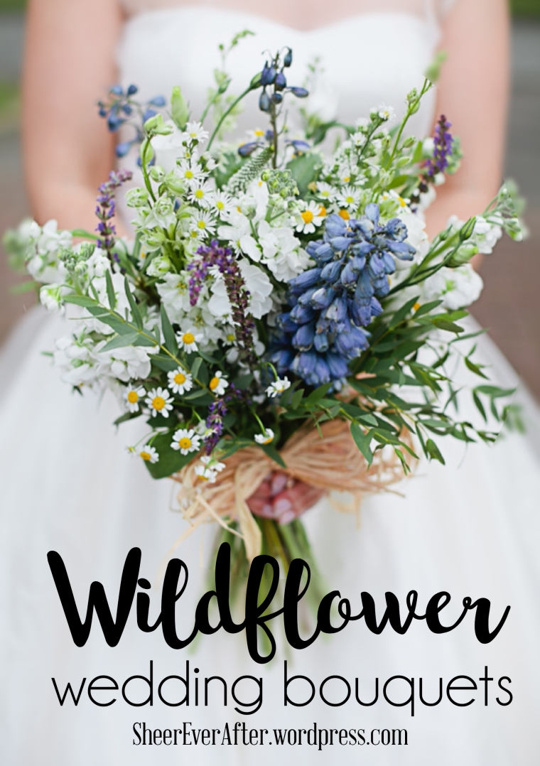 Wild flower wedding bouquet inspiration  SheerEverAfter.wordpress.com